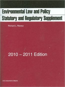 Environmental Law and Policy:Statutory and Regulatory Supplement, 2010-2011
