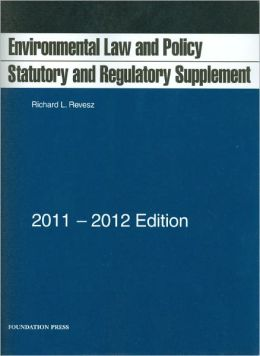 Environmental Law and Policy:Statutory and Regulatory Supplement, 2011-2012
