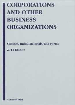 Eisenberg's Corporations and Other Business Organizations:Statutes, Rules, Materials and Forms 2011