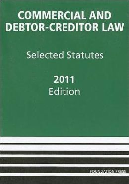 Commercial and Debtor-Creditor Law:Selected Statutes 2011
