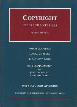 Gorman, Ginsburg and Reese's Copyright, Cases and Materials 2011 Case Supplement and Statutory Appendix