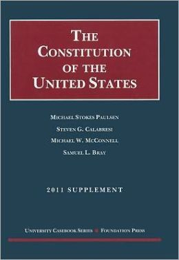 Paulsen, Calabresi, Mcconnell, and Bray's the Constitution of the United States:Text, Structure, History, and Precedent, 2011 Supplement