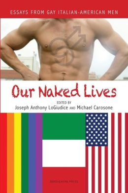 Our Naked Lives: Essays from Gay Italian American Men