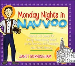 Monday Nights in Nauvoo: Lessons, Stories, and Games for Family Home Evening: From the Doctrine and Covenants