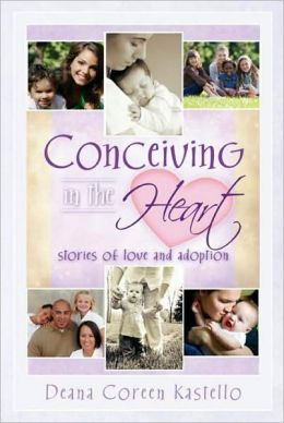 Conceiving in the Heart: Stories of Love and Adoption