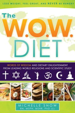 The WOW Diet: Words of Wisdom, Dietary Enlightenment from Leading World Religions, and Scientific Study