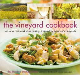 Vineyard Cookbook: Seasonal Recipes & Wine Pairings Inspired by America's Vineyards