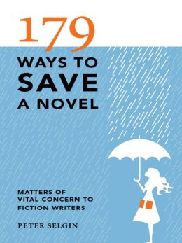 179 Ways to Save a Novel: Matters of Vital Concern to Fiction Writers