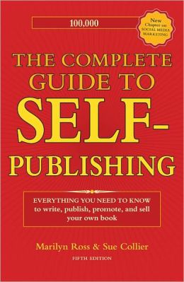The Complete Guide to Self-Publishing: Everything You Need to Know to Write, Publish, Promote and Sell Your Own Book (PagePerfect NOOK Book)
