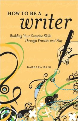 How to Be a Writer: Building Your Creative Skills Through Practice and Play (PagePerfect NOOK Book)