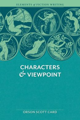 Elements of Fiction Writing - Characters and Viewpoint: Proven advice and timeless techniques for creating compelling characters by an award-winning Author