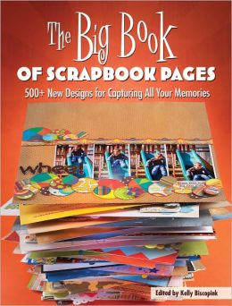 The Big Book of Scrapbook Pages: 500+ New Designs for Capturing All Your Memories (PagePerfect NOOK Book)