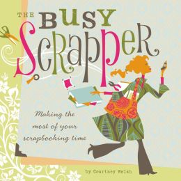 The Busy Scrapper: Making The Most Of Your Scrapbooking Time
