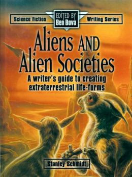 Aliens & Alien Societies: A Writer's Guide to Creating Extraterrestrial Life-Forms