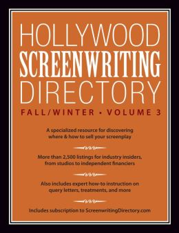 Hollywood Screenwriting Directory Fall/Winter Volume 3: A Specialized Resource for Discovering Where & How to Sell Your Screenplay