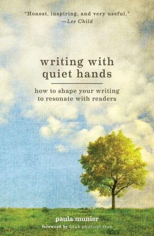 Writing With Quiet Hands: How to Shape and Sell a Compelling Story Through Craft and Artistry
