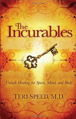 The Incurables: Unlock Healing for Spirit, Mind and Body