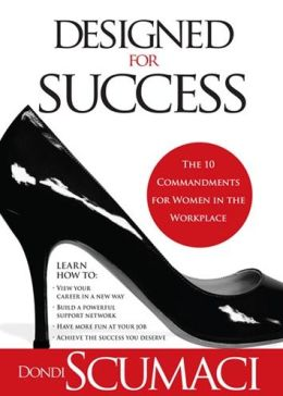 Designed for Success: The 10 Commandments for Women in the Workplace