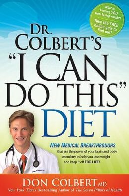Dr. Colbert's I Can Do This Diet: New Medical Breakthroughs That Use the Power of Your Brain and Body Chemistry to Help You Lose Weight and Keep It Off for Life
