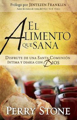 Alimento Que Sana: Disfrute de una santa cena intima y cotidiana con Dios