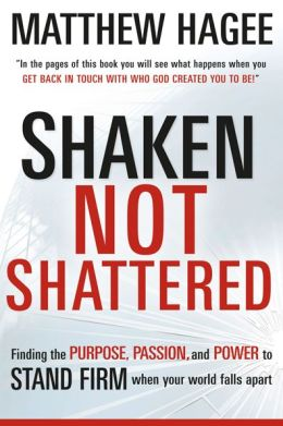 Shaken, Not Shattered: Finding the Purpose, Passion, and Power to Stand Firm When Your World Falls Apart