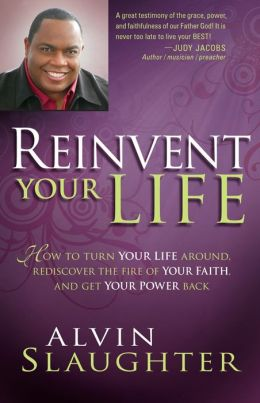Reinvent Your Life: How to Turn Your Life Around, Rediscover the Fire of Your Faith, and Get Your Power Back.