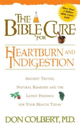 The Bible Cure for Heartburn: Ancient Truths, Natural Remedies and the Latest Findings for Your Health Today