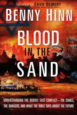 Blood In The Sand: Understanding the Middle East Conflict-The Stakes, The Dangers, And What The Bible Says About The Future