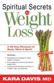 Spiritual Secrets To Weight Loss- Rev.: A 50 day renewal of the mind, body, and spirit