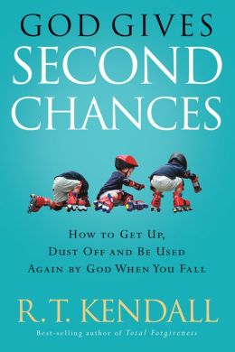 God Gives Second Chances: How to Get Up, Dust Off and be Used Again by God when You Fall