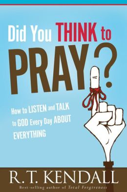 Did You Think To Pray: How to Listen and Talk to God Every Day About Everything