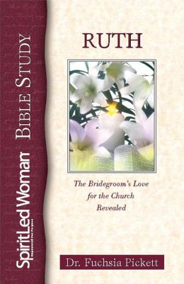 Ruth: The bridegroom's love for the church revealed (SpiritLed Woman Studies)