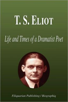 T. S. Eliot - Life and Times of a Dramatist Poet (Biography)
