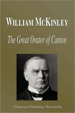 William McKinley - The Great Orator of Canton (Biography)