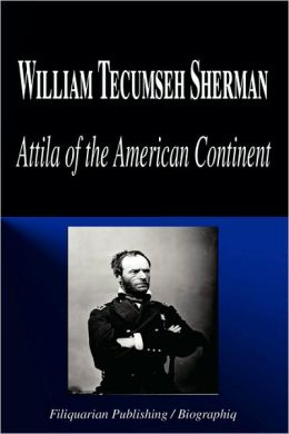 William Tecumseh Sherman - Attila of the American Continent