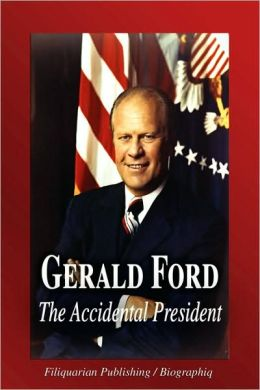 Gerald Ford - the Accidental President