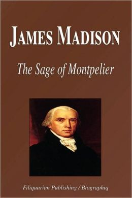 James Madison - the Sage of Montpelier
