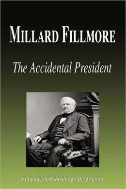 Millard Fillmore - the Accidental President