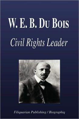 W. E. B. du Bois - Civil Rights Leader