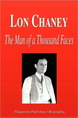 Lon Chaney - The Man of a Thousand Faces (Biography)
