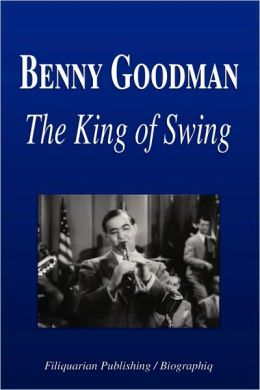 Benny Goodman - The King of Swing (Biography)