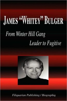 James Whitey Bulger - From Winter Hill Gang Leader to Fugitive (Biography)