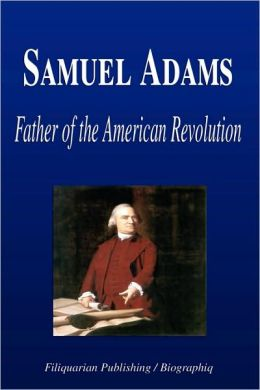 Samuel Adams - Father of the American Revolution (Biography)