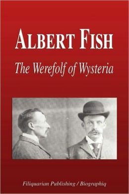 Albert Fish - The Werewolf of Wysteria (Biography)