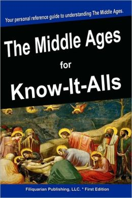 The Middle Ages For Know-It-Alls