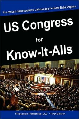 The United States Congress For Know-It-Alls