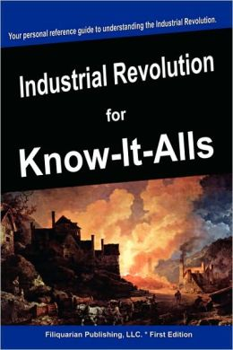 Industrial Revolution For Know-It-Alls