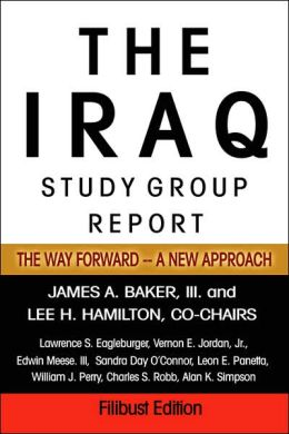 The Iraq Study Group Report: The Way Forward -- A New Approach