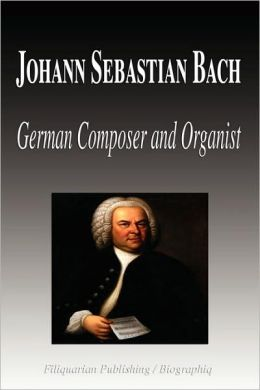 Johann Sebastian Bach - German Composer And Organist (Biography)