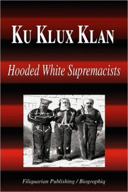 Ku Klux Klan - Hooded White Supremacists (Biography)